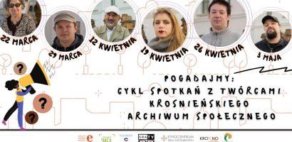 Pogadajmy: organizatorzy Krośnieńskiego Archiwum Społecznego